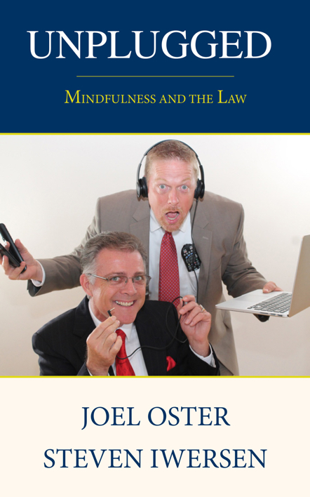 Unplugged: Mindfulness and the Law by Joel Oster and Steven Iwersen